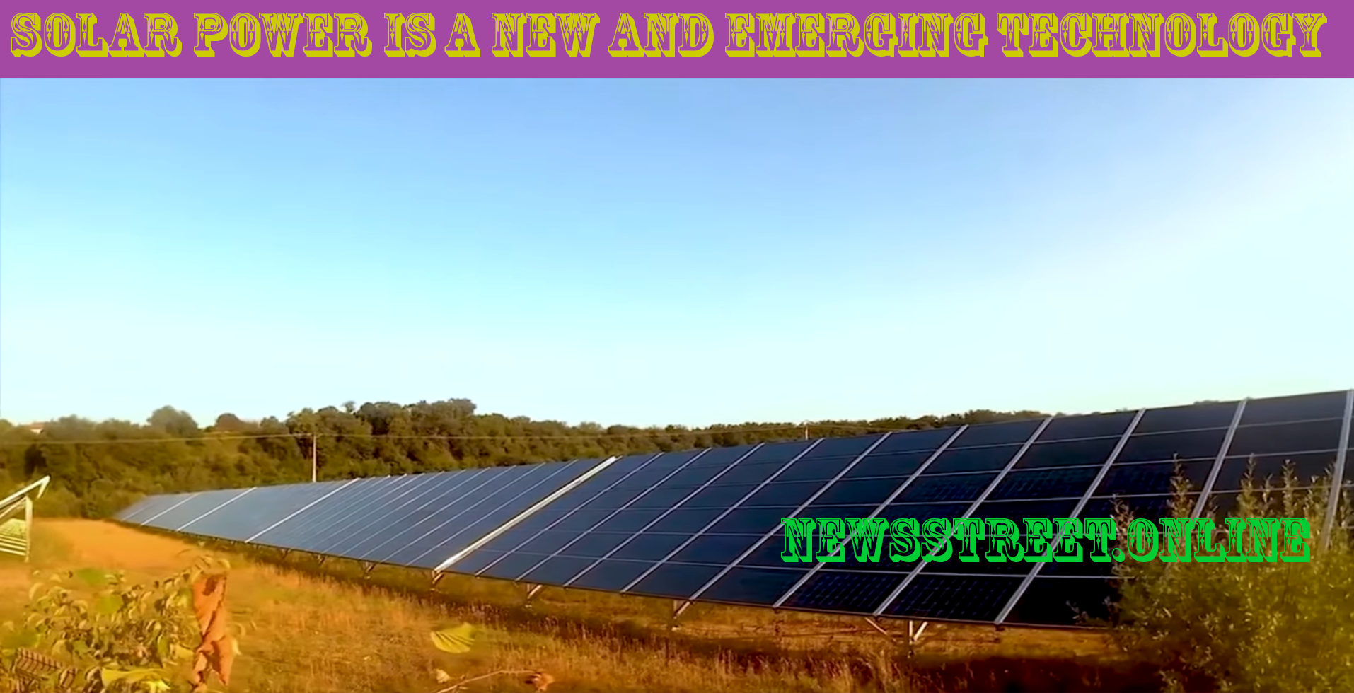 Solar Power is a new and emerging technology